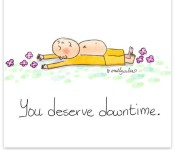 You deserve downtime